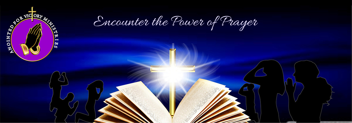 Anointed For Victory Ministries Encounter the Power of Prayer